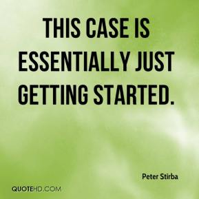 Peter Stirba  - This case is essentially just getting started.