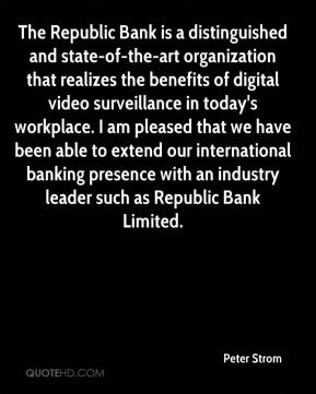 Peter Strom  - The Republic Bank is a distinguished and state-of-the-art organization that realizes the benefits of digital video surveillance in today's workplace. I am pleased that we have been able to extend our international banking presence with an industry leader such as Republic Bank Limited.