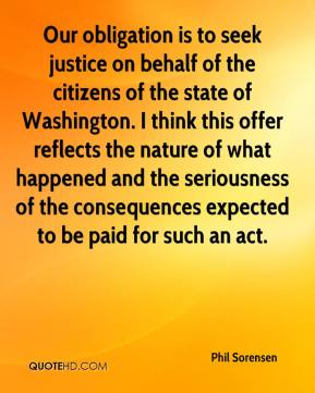 Phil Sorensen  - Our obligation is to seek justice on behalf of the citizens of the state of Washington. I think this offer reflects the nature of what happened and the seriousness of the consequences expected to be paid for such an act.