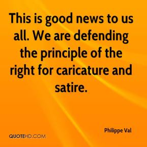 Philippe Val  - This is good news to us all. We are defending the principle of the right for caricature and satire.