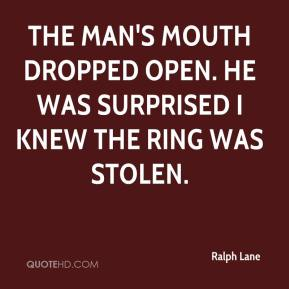 Ralph Lane  - The man's mouth dropped open. He was surprised I knew the ring was stolen.
