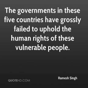 The governments in these five countries have grossly failed to uphold the human rights of these vulnerable people.