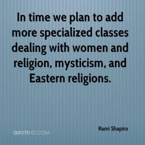 Rami Shapiro  - In time we plan to add more specialized classes dealing with women and religion, mysticism, and Eastern religions.