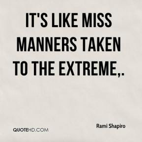 Rami Shapiro  - It's like Miss Manners taken to the extreme.