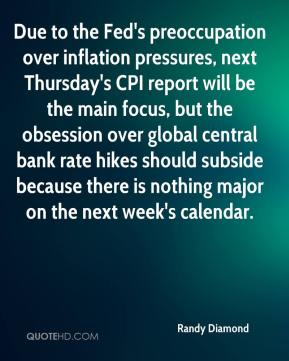 Randy Diamond  - Due to the Fed's preoccupation over inflation pressures, next Thursday's CPI report will be the main focus, but the obsession over global central bank rate hikes should subside because there is nothing major on the next week's calendar.
