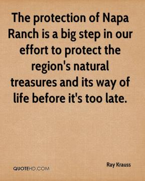 Ray Krauss  - The protection of Napa Ranch is a big step in our effort to protect the region's natural treasures and its way of life before it's too late.