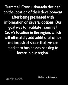 Trammell Crow ultimately decided on the location of their development after being presented with information on several options. Our goal was to facilitate Trammell Crow's location in the region, which will ultimately add additional office and industrial space that we can market to businesses seeking to locate in our region.
