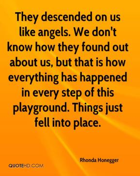 Rhonda Honegger  - They descended on us like angels. We don't know how they found out about us, but that is how everything has happened in every step of this playground. Things just fell into place.