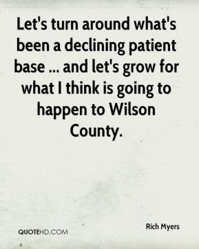 Rich Myers  - Let's turn around what's been a declining patient base ... and let's grow for what I think is going to happen to Wilson County.