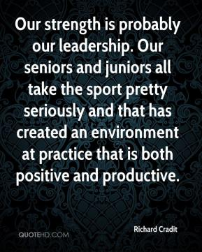 Richard Cradit  - Our strength is probably our leadership. Our seniors and juniors all take the sport pretty seriously and that has created an environment at practice that is both positive and productive.