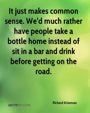 Richard Kriseman  - It just makes common sense. We'd much rather have people take a bottle home instead of sit in a bar and drink before getting on the road.