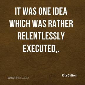 Rita Clifton  - It was one idea which was rather relentlessly executed.
