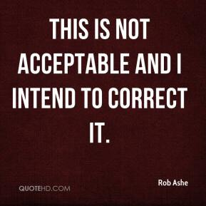 Rob Ashe  - This is not acceptable and I intend to correct it.