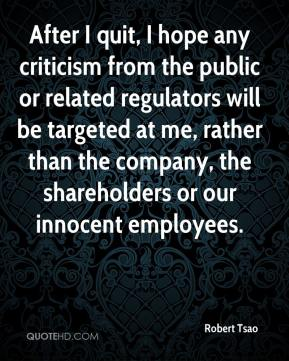Robert Tsao  - After I quit, I hope any criticism from the public or related regulators will be targeted at me, rather than the company, the shareholders or our innocent employees.