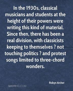 In the 1930s, classical musicians and students at the height of their powers were writing this kind of material. Since then, there has been a real division, with classicists keeping to themselves ? not touching politics ? and protest songs limited to three-chord wonders.