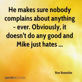 Ron Roenicke  - He makes sure nobody complains about anything - ever. Obviously, it doesn't do any good and Mike just hates ...