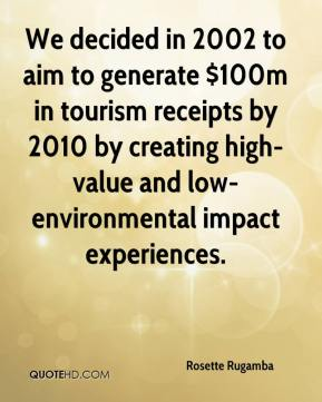 Rosette Rugamba  - We decided in 2002 to aim to generate $100m in tourism receipts by 2010 by creating high-value and low-environmental impact experiences.