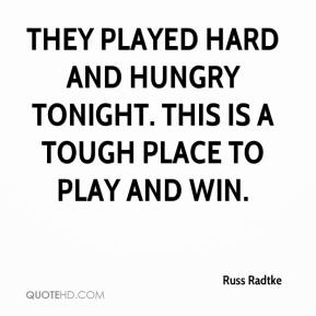 They played hard and hungry tonight. This is a tough place to play and win.