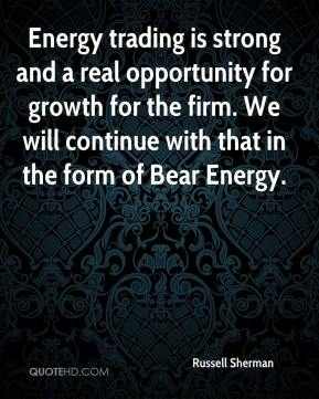 Russell Sherman  - Energy trading is strong and a real opportunity for growth for the firm. We will continue with that in the form of Bear Energy.