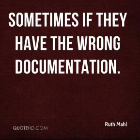 Ruth Mahl  - Sometimes if they have the wrong documentation.
