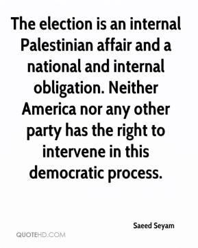 Saeed Seyam  - The election is an internal Palestinian affair and a national and internal obligation. Neither America nor any other party has the right to intervene in this democratic process.