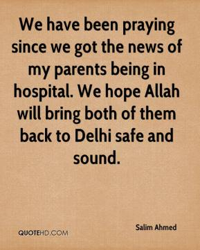 Salim Ahmed  - We have been praying since we got the news of my parents being in hospital. We hope Allah will bring both of them back to Delhi safe and sound.