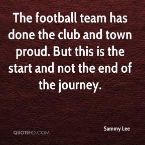 Sammy Lee  - The football team has done the club and town proud. But this is the start and not the end of the journey.
