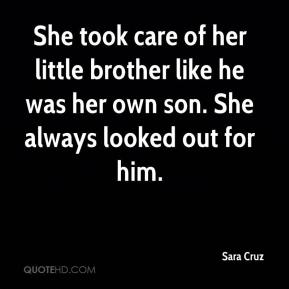 Sara Cruz  - She took care of her little brother like he was her own son. She always looked out for him.