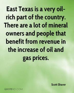 Scott Shaver  - East Texas is a very oil-rich part of the country. There are a lot of mineral owners and people that benefit from revenue in the increase of oil and gas prices.