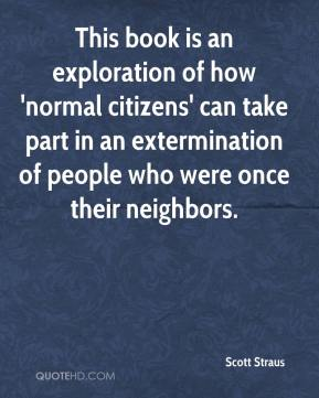 Scott Straus  - This book is an exploration of how 'normal citizens' can take part in an extermination of people who were once their neighbors.