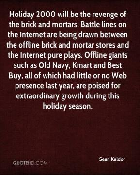 Holiday 2000 will be the revenge of the brick and mortars. Battle lines on the Internet are being drawn between the offline brick and mortar stores and the Internet pure plays. Offline giants such as Old Navy, Kmart and Best Buy, all of which had little or no Web presence last year, are poised for extraordinary growth during this holiday season.