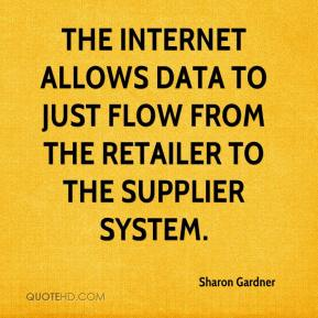 Sharon Gardner  - The Internet allows data to just flow from the retailer to the supplier system.