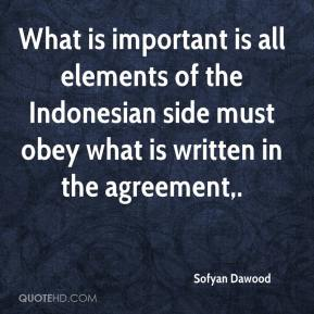 Sofyan Dawood  - What is important is all elements of the Indonesian side must obey what is written in the agreement.