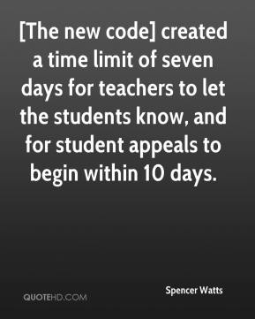 Spencer Watts  - [The new code] created a time limit of seven days for teachers to let the students know, and for student appeals to begin within 10 days.