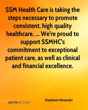 SSM Health Care is taking the steps necessary to promote consistent, high quality healthcare, ... We're proud to support SSMHC's commitment to exceptional patient care, as well as clinical and financial excellence.