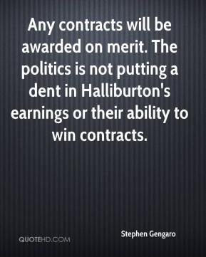 Stephen Gengaro  - Any contracts will be awarded on merit. The politics is not putting a dent in Halliburton's earnings or their ability to win contracts.