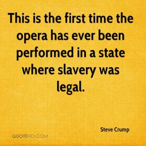 Steve Crump  - This is the first time the opera has ever been performed in a state where slavery was legal.