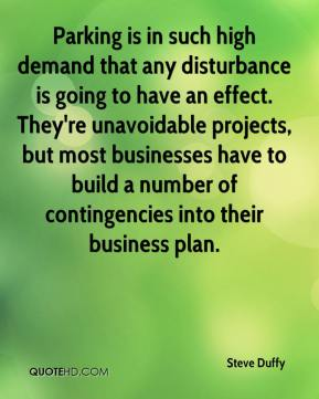 Steve Duffy  - Parking is in such high demand that any disturbance is going to have an effect. They're unavoidable projects, but most businesses have to build a number of contingencies into their business plan.