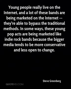 Young people really live on the Internet, and a lot of these bands are being marketed on the Internet -- they're able to bypass the traditional methods. In some ways, these young pop acts are being marketed like indie rock bands because the bigger media tends to be more conservative and less open to change.