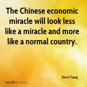 Steve Tsang  - The Chinese economic miracle will look less like a miracle and more like a normal country.