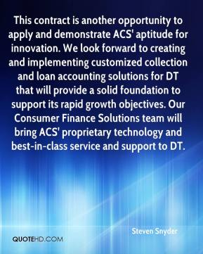 Steven Snyder  - This contract is another opportunity to apply and demonstrate ACS' aptitude for innovation. We look forward to creating and implementing customized collection and loan accounting solutions for DT that will provide a solid foundation to support its rapid growth objectives. Our Consumer Finance Solutions team will bring ACS' proprietary technology and best-in-class service and support to DT.