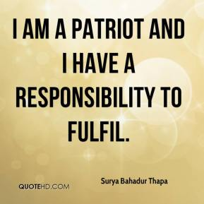 I am a patriot and I have a responsibility to fulfil.