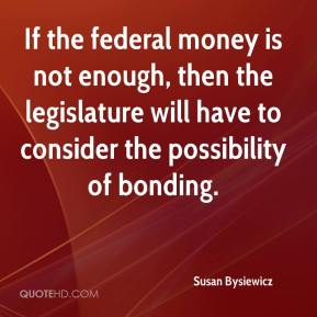 Susan Bysiewicz  - If the federal money is not enough, then the legislature will have to consider the possibility of bonding.