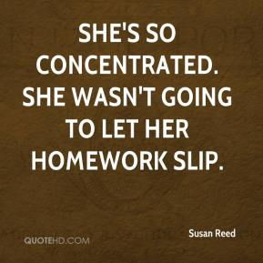 Susan Reed  - She's so concentrated. She wasn't going to let her homework slip.