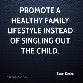 Susan Streitz  - Promote a healthy family lifestyle instead of singling out the child.