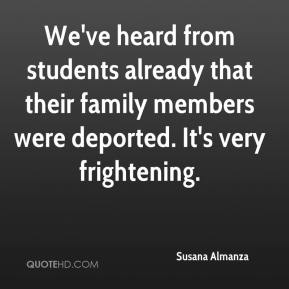 Susana Almanza  - We've heard from students already that their family members were deported. It's very frightening.