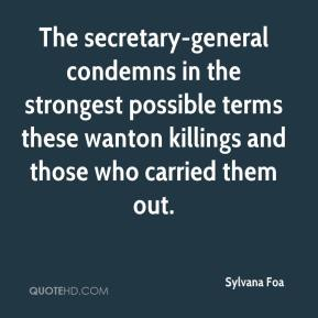 Sylvana Foa  - The secretary-general condemns in the strongest possible terms these wanton killings and those who carried them out.