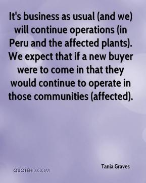 Tania Graves  - It's business as usual (and we) will continue operations (in Peru and the affected plants). We expect that if a new buyer were to come in that they would continue to operate in those communities (affected).