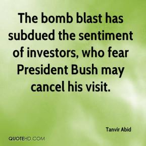 The bomb blast has subdued the sentiment of investors, who fear President Bush may cancel his visit.