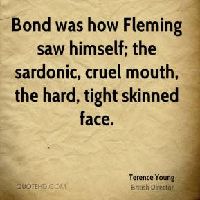 Bond was how Fleming saw himself; the sardonic, cruel mouth, the hard, tight skinned face.